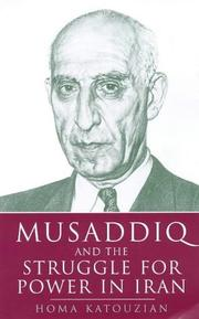 Musaddiq and the struggle for power in Iran by Homa Katouzian