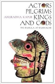 Actors, Pilgrims, Kings and Gods by Anuradha Kapur