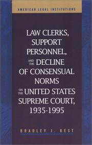 Law clerks, support personnel, and the decline of consensual norms on the United States Supreme Court, 1935-1995 by Bradley J. Best