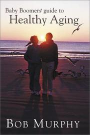 Baby Boomers' Guide to Healthy Aging by Bob Murphy
