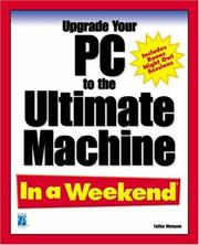 Upgrade Your PC to the Ultimate Machine In a Weekend by Faithe Wempen