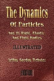 The dynamics of particles and of rigid, elastic, and fluid bodies by Arthur Gordon Webster