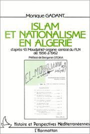 Islam et nationalisme en Algerie d&#39;apres &quot;El Moudjahid,&quot; organe central du FLN de 1956 a 1962 by Monique Gadant