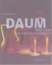 Daum, une industrie d&#39;art lorraine, 1878-1939 by Christophe Bardin