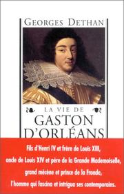 La vie de Gaston d'Orléans by Dethan, Georges