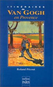 Itineraires de Van Gogh en Provence by Roland Pecout