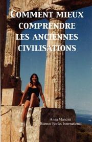 Comment Mieux Comprendre les Anciennes Civilisations