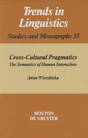 Cross-Cultural Pragmatics: The Semantics of Human Interaction (Trends in Linguistics : Studies and Monographs 53)