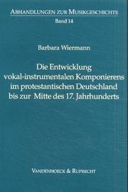 Die Entwicklung vokal-instrumentalen Komponierens im protestantischen Deutschland bis zur Mitte des 17. Jahrhunderts