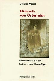 Elisabeth von Österreich. Momente aus dem Leben einer Kunstfigur.