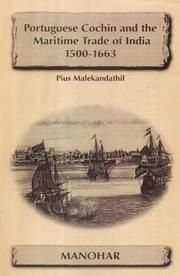 Portuguese Cochin and the maritime trade of India, 1500-1663 by Pius Malekandathil