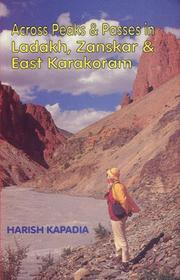Across peaks &amp; passes in Ladakh, Zanskar &amp; East Karakoram by Harish Kapadia