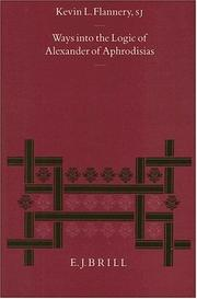 Ways into the logic of Alexander of Aphrodisias by Kevin L. Flannery