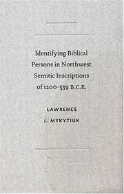 Identifying Biblical Persons In Northwest Semitic Inscriptions Of 1200 - 539 B.c.e. (Academia Biblica (Series) (Brill Academic Publishers), No. 12.) by Lawrence J. Mykytiuk