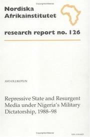 Repressive state and resurgent media under Nigeria's military dictatorship, 1988-98 by Ayo Olukotun