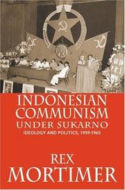 Indonesian Communism Under Sukarno by Rex Mortimer