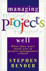 Managing projects well by Stephen A. Bender