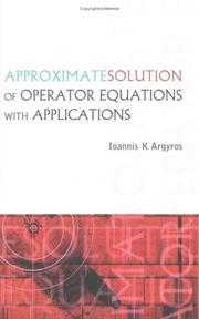 Approximate Solution of Operator Equations with Applications by Ioannis K. Argyros