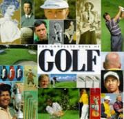 The Complete Book of Golf - An Unrivaled Collection of Writing and Photography on the World's Fastest Growing Sport PDF