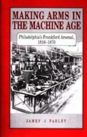 Making arms in the Machine Age by Farley, James J.