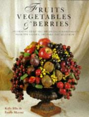 Fruits, vegetables & berries : decorative dried and artificial arrangements from the garden, orchard and hedgerow