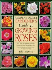 Reader's digest gardener's guide to growing roses : all the techniques needed for successful rose-growing, plus a gardener's directory of key varieties