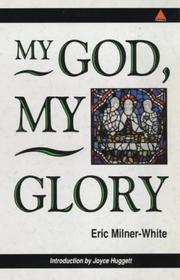 My God, my glory by Eric Milner-White