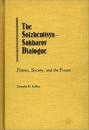 The Solzhenitsyn-Sakharov dialogue by Kelley, Donald R.