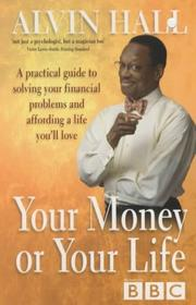 Your Money or Your Life by Alvin D. Hall