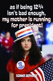 As If Being 12 3/4 Isn't Bad Enough, My Mother Is Running for President! PDF
