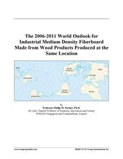 The 2006-2011 World Outlook for Industrial Medium Density Fiberboard Made from Wood Products Produced at the Same Location