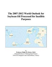 The 2007-2012 World Outlook for Soybean Oil Processed for Inedible Purposes PDF