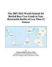 The 2007-2012 World Outlook for Bottled Beer Case Goods in Non-Returnable Bottles of Less Than 12 Ounces PDF