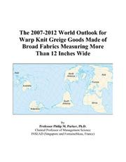 The 2007-2012 World Outlook for Warp Knit Greige Goods Made of Broad Fabrics Measuring More Than 12 Inches Wide PDF
