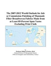 The 2007-2012 World Outlook for Job or Commission Finishing of Manmade Fiber Broadwoven Fabrics Made from at Least 85-Percent Spun Yarns Excluding Print Cloth PDF
