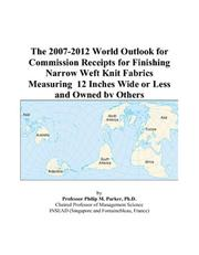 The 2007-2012 World Outlook for Commission Receipts for Finishing Narrow Weft Knit Fabrics Measuring 12 Inches Wide or Less and Owned by Others PDF