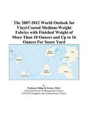 The 2007-2012 World Outlook for Vinyl-Coated Medium-Weight Fabrics with Finished Weight of More Than 10 Ounces and Up to 16 Ounces Per Sqare Yard PDF