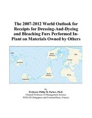 The 2007-2012 World Outlook for Receipts for Dressing-And-Dyeing and Bleaching Furs Performed In-Plant on Materials Owned by Others PDF