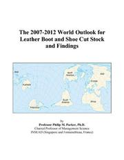 The 2007-2012 World Outlook for Leather Boot and Shoe Cut Stock and Findings PDF