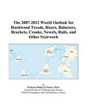 The 2007-2012 World Outlook for Hardwood Treads, Risers, Balusters, Brackets, Crooks, Newels, Rails, and Other Stairwork PDF