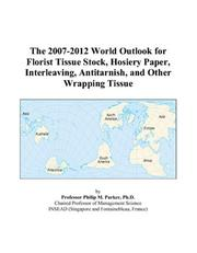 The 2007-2012 World Outlook for Florist Tissue Stock, Hosiery Paper, Interleaving, Antitarnish, and Other Wrapping Tissue PDF