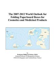 The 2007-2012 World Outlook for Folding Paperboard Boxes for Cosmetics and Medicinal Products PDF