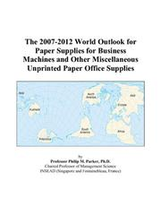 The 2007-2012 World Outlook for Paper Supplies for Business Machines and Other Miscellaneous Unprinted Paper Office Supplies PDF
