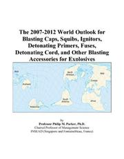 The 2007-2012 World Outlook for Blasting Caps, Squibs, Ignitors, Detonating Primers, Fuses, Detonating Cord, and Other Blasting Accessories for Explosives PDF