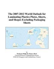 The 2007-2012 World Outlook for Laminating Plastics Plates, Sheets, and Shapes Excluding Packaging Sheets PDF