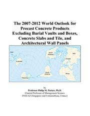 The 2007-2012 World Outlook for Precast Concrete Products Excluding Burial Vaults and Boxes, Concrete Slabs and Tile, and Architectural Wall Panels PDF