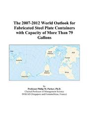 The 2007-2012 World Outlook for Fabricated Steel Plate Containers with Capacity of More Than 79 Gallons PDF