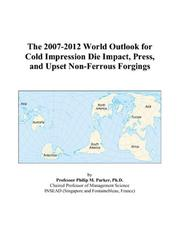 The 2007-2012 World Outlook for Cold Impression Die Impact, Press, and Upset Non-Ferrous Forgings PDF