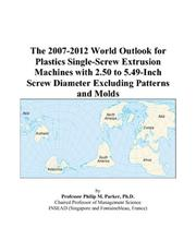 The 2007-2012 World Outlook for Plastics Single-Screw Extrusion Machines with 2.50 to 5.49-Inch Screw Diameter Excluding Patterns and Molds PDF
