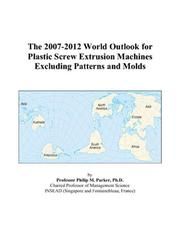 The 2007-2012 World Outlook for Plastic Screw Extrusion Machines Excluding Patterns and Molds PDF